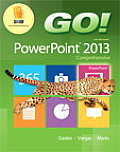 Go! with Microsoft PowerPoint 2013: Comprehensive