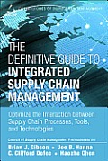 Definitive Guide To Integrated Supply Chain Management Optimize The Interaction Between Supply Chain Processes Tools & Technologies