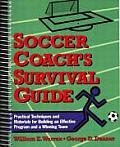 Soccer Coachs Survival Guide Practical Techniques & Materials for Building an Effective Program & a Winning Team