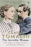 Invisible Woman The Story Of Nelly Ternan & Charles Dickens