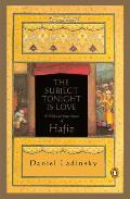 Subject Tonight Is Love 60 Wild & Sweet Poems of Hafiz