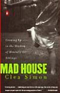 Mad House Growing Up in the Shadow of Mentally Ill Siblings