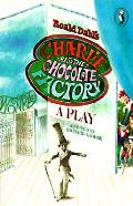 Charlie & The Chocolate Factory A Play