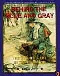 Behind the Blue and Gray: The Soldier's Life in the Civil War