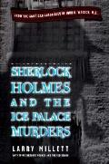 Sherlock Holmes and the Ice Palace Murders: From the American Chronicles of John H Watson, M.D.