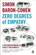 Zero Degrees of Empathy A New Theory of Human Cruelty & Kindness UK
