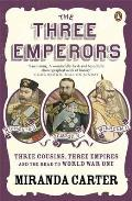 Three Emperors: Three Cousins, Three Empires and the Road To World War One
