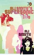 Ali Smith's Supersonic 70s