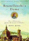 Brunelleschis Dome How a Renaissance Genius Reinvented Architecture