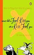 Never Let a Fool Kiss You or a Kiss Fool You Chiasmus & a World of Quotations That Say What They Mean & Mean What They Say