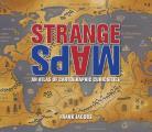 Strange Maps an Atlas of Cartographic Curiosities