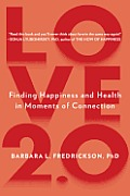 Love 2.0 Finding Happiness & Health in Moments of Connection