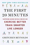 First 20 Minutes Surprising Science Reveals How We Can Exercise Better Train Smarter Live Longer