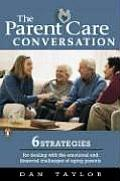 Parent Care Conversation Six Strategies for Dealing with the Emotional & Financial Challenges of Agingparents