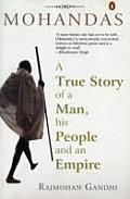 Mohandas a True Story of the Man His People & an Empire