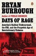 Days of Rage Americas Radical Underground the FBI & the Forgotten Age of Revolutionary Violence