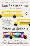 Creative Schools The Grassroots Revolution Thats Transforming Education