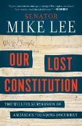Our Lost Constitution The Willful Subversion of Americas Founding Document