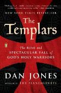 Templars The Rise & Spectacular Fall of Gods Holy Warriors