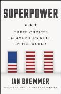 Superpower Three Choices for Americas Role in the World