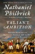 Valiant Ambition George Washington Benedict Arnold & the Fate of the American Revolution