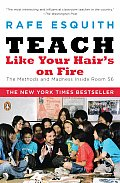 Teach Like Your Hairs on Fire The Methods & Madness Inside Room 56