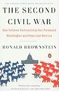 Second Civil War How Extreme Partisanship Has Paralyzed Washington & Polarized America