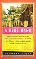 Blue Hand The Tragicomic Mind Altering Odyssey of Allen Ginsberg a Holy Fool a Lost Muse a Dharma Bum & His Prickly Bride