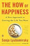 How of Happiness A New Approach to Getting the Life You Want