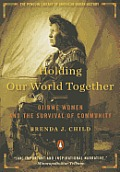 Holding Our World Together Ojibwe Women & the Survival of Community