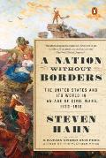 Nation Without Borders The United States & Its World in an Age of Civil Wars 1830 1910