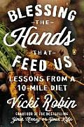 Blessing the Hands That Feed Us Lessons from a 10 Mile Diet