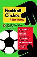 Football Clich?s: Decoding the Oddball Phrases, Colorful Gestures, and Unwritten Rules of Soccer Across the Pond
