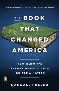 Book That Changed America How Darwins Theory of Evolution Ignited a Nation