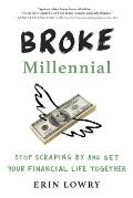 Broke Millennial Stop Scraping by & Get Your Financial Life Together