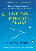 Love for Imperfect Things How to Accept Yourself in a World Striving for Perfection