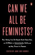 Can We All Be Feminists?: New Writing from Brit Bennett, Nicole Dennis Benn, and 15 Others on Intersectionality, Identity. and the Way Forward for Feminism
