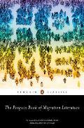 Penguin Book of Migration Literature Departures Arrivals Generations Returns