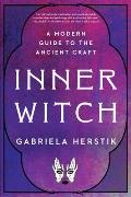 Inner Witch A Modern Guide to the Ancient Craft