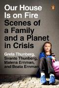 Our House Is on Fire Scenes of a Family & a Planet in Crisis