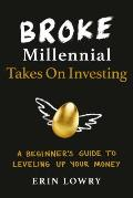 Broke Millennial: Takes On Investing: A Beginner's Guide to Leveling Up Your Money