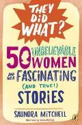 50 Unbelieveable Women & Their Fascinating & True Stories
