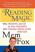 Reading Magic Why Reading Aloud to Our Children Will Change Their Lives Forever
