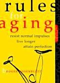 Rules for Aging Resist Normal Impulses Live Longer Attain Perfection