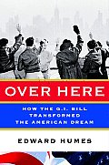 Over Here How the G I Bill Transformed the American Dream