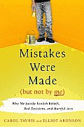 Mistakes Were Made But Not by Me Why We Justify Foolish Beliefs Bad Decisions & Hurtful Acts