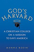 Gods Harvard A Christian College on a Mission to Save America