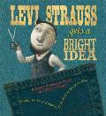 Levi Strauss Gets a Bright Idea A Fairly Fabricated Story of a Pair of Pants