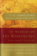 In Search of the Miraculous The Definitive Exploration of G I Gurdjieffs Mystical Thought & Universal View