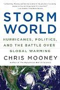 Storm World Hurricanes Politics & the Battle Over Global Warming